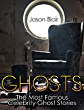 Ghosts: The Most Famous Celebrity Ghost Stories
