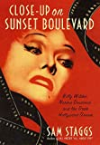 Front cover for the book Close-up on Sunset Boulevard: Billy Wilder, Norma Desmond, and the Dark Hollywood Dream by Sam Staggs