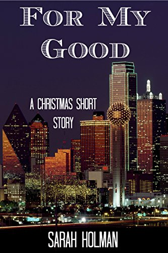 For My Good: A Christmas Short Story by [Holman, Sarah]