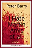 I Hate Martin Amis et Al., Peter Barry, 1938901150