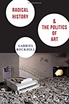Radical History and the Politics of Art (New Directions in Critical Theory)