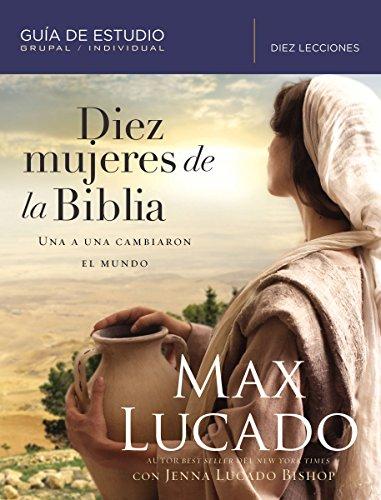 Diez mujeres de la Biblia: Una a una cambiaron el mundo (Spanish - El Diez