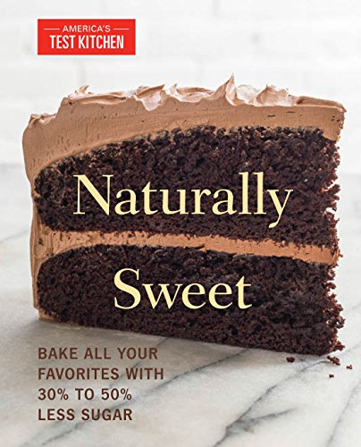 Naturally Sweet: Bake All Your Favorites with 30% to 50% Less Sugar (America's Test Kitchen) (Cake Pops With Cream Cheese Instead Of Frosting)