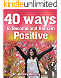 Positive Thinking (40 Ways to Become and Remain Positive Book 1)