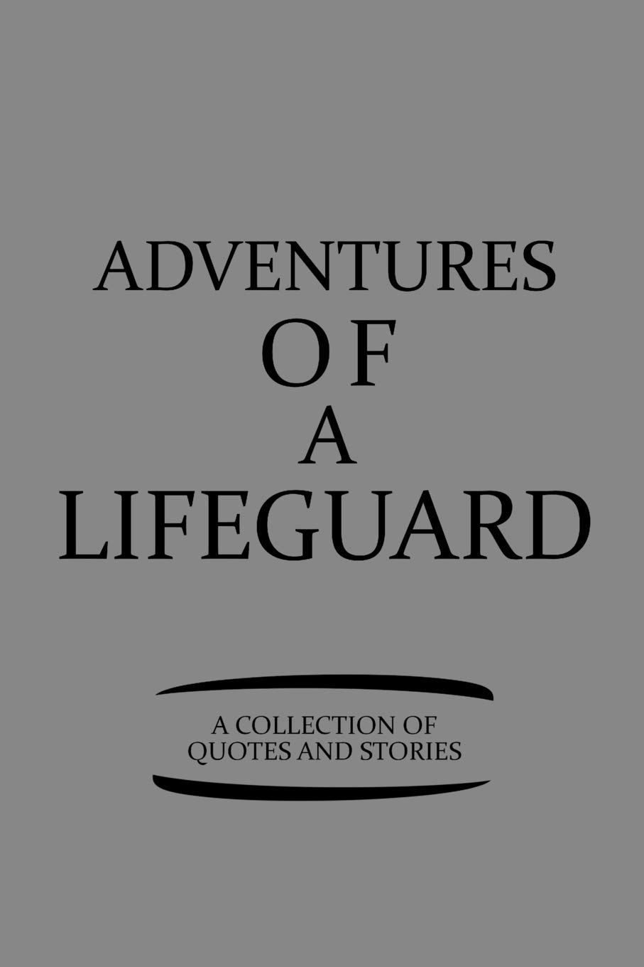 Adventures Of A Lifeguard A Collection Of Quotes And Stories