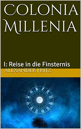 colonia-millenia-i-reise-in-die-finsternis-german-edition