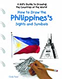How to Draw the Philippines's Sights and Symbols, Cindy Fazzi, 1404227423