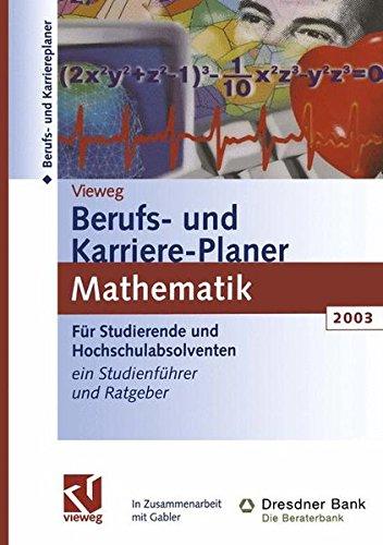 Berufs- und Karriere-Planer 2003: Mathematik - Schlüsselqualifikation für Technik, Wirtschaft und IT . Für Studierende und Hochschulabsolventen. Ein Studienführer und Ratgeber