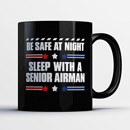 Senior Airman Coffee Mug – Be Safe At Night Sleep With A Senior Airman - Funny 11 oz Black Ceramic Tea Cup - Humorous and Cute Senior Airman Gifts with (British Airman Costume)