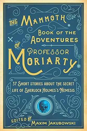 The Mammoth Book of the Adventures of Professor Moriarty: 37 Short Stories about the Secret Life of Sherlock Holmes's Nemesis cover