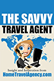 The Savvy Travel Agent: Insight And Inspiration From HomeTravelAgency.com