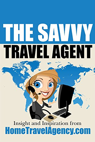 The Savvy Travel Agent: Insight And Inspiration From HomeTravelAgency.com (Best Host Travel Agency)