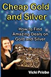 Cheap Gold and Silver: How to Find Amazing Deals on Gold and Silver