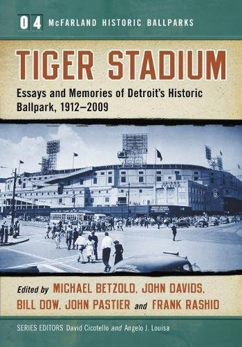 Tiger Stadium: Essays and Memories of Detroit's Historic Ballpark, 1912-2009 (McFarland Historic Ballparks; Series Volume 4) Detroit Tigers Baseball Park