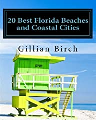 (COLOR EDITION)20 Best Florida Beaches and Coastal Cities is a comprehensive overview of some of the best beaches in Florida, although there are many more that could certainly have been included. Each chapter offers interesting and informativ...
