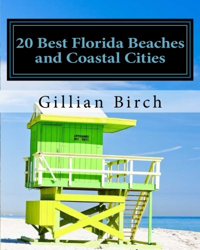 - 20 Best Florida Beaches and Coastal Cities: A look at the history, highlights and things to do in some of Florida's best beaches and coastal cities (20 Best...in Florida) (Volume 1)