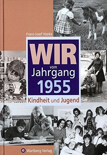 Wir vom Jahrgang 1955: Kindheit und Jugend (Jahrgangsbände)
