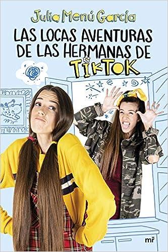 Las locas aventuras de las hermanas de TikTok de Julia Menú García
