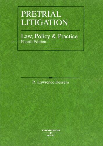Pretrial Litigation: Law, Policy and Practice, 4th Edition (American Casebook)