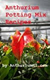 Anthurium Potting Mix Recipes