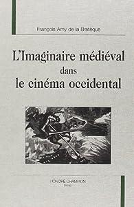 L'imaginaire médiéval dans le cinéma occidental par François Amy de La Bretèque