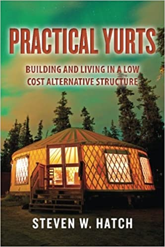 Practical yurts building and living in a low cost alternative practical yurts building and living in a low cost alternative structure steven w hatch 9781496089991 amazon books solutioingenieria Image collections