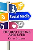 The Best IPhone Apps Ever, Katie Morris, 1482043939