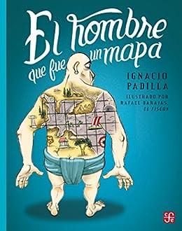 El hombre que fue un mapa (Spanish Edition) by [Padilla, Ignacio]