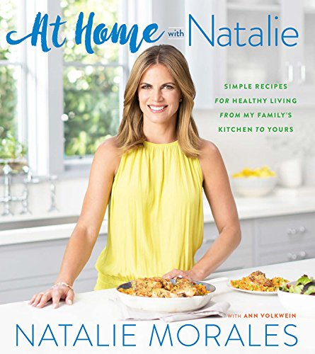 At Home with Natalie: Simple Recipes for Healthy Living from My Family's Kitchen to Yours by Natalie Morales
