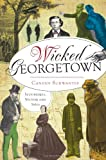 Wicked Georgetown:: Scoundrels, Sinners and Spies