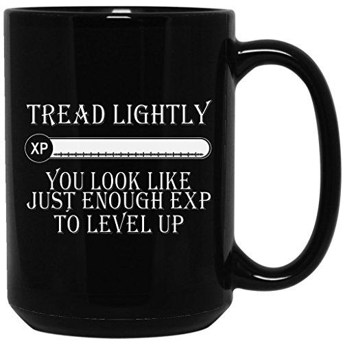 Tread Lightly You Look Like Just Enough Exp Level Up Gift Tee, Coffee Black Mug