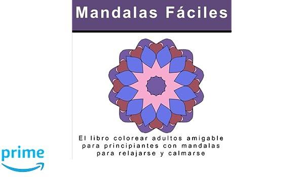 Mandalas Fáciles: El libro colorear adultos amigable para ...