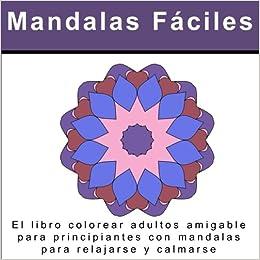 Mandalas f ciles el libro colorear adultos amigable para - Libros para relajarse ...