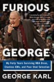 img - for Furious George: My Forty Years Surviving NBA Divas, Clueless GMs, and Poor Shot Selection book / textbook / text book