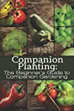 Companion Planting: the Beginner's Guide to Companion Gardening, M. Grande, 1499619510