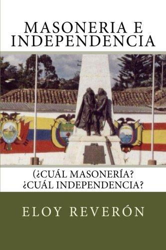 Masoneria e Independencia: ¿Cual Masoneria y Cual Independencia? (Spanish Edition) [Eloy Reveron] (Tapa Blanda)
