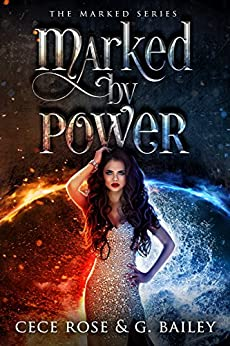 Marked by Power (The Marked Series Book 1) by [Rose, Cece, Bailey, G.]
