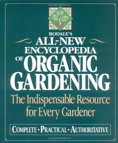 rodales-ultimate-encyclopedia-of-organic-gardening-the-indispensable-green-resource-for-every-garden
