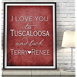 """I Love You to Tuscaloosa and Back"" Alabama ART PRINT, Customized & Personalized UNFRAMED, Wedding gift, Valentines day gift, Christmas, Graduation All Sizes"