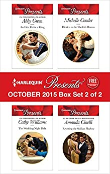 Harlequin Presents October 2015 - Box Set 2 of 2: An Heir Fit for a King\The Wedding Night Debt\Hidden in the Sheikh's Harem\Resisting the Sicilian Playboy by [Green, Abby, Williams, Cathy, Conder, Michelle, Cinelli, Amanda]