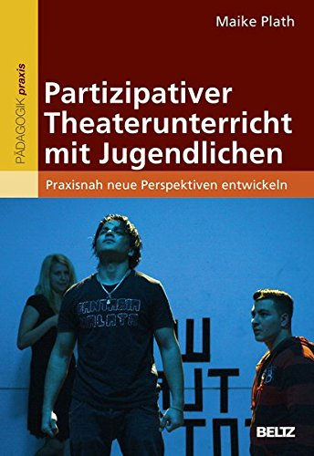 Partizipativer Theaterunterricht mit Jugendlichen: Praxisnah neue Perspektiven entwickeln