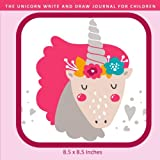 The Unicorn Write and Draw Journal for Children (8.5 x 8.5 inches): A Creative Sketching Book for Kids to Practice Writing In To Develop Great Preschool, Kindergarten, 1st, and 2nd Grade
