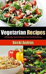 Vegetarian Recipes: 369 Healthy, Natural Recipes Your Family Will Love (Healthy Natural Recipes Series) (English Edition)