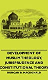 Development of Muslim Theology, Jurisprudence and Constitutional Theory, Duncan B. MacDonald, 1443730033