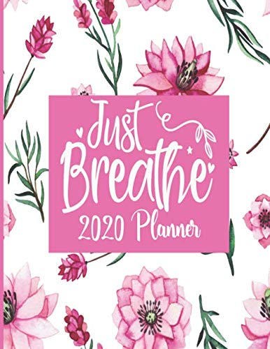 Just Breathe - 2020 Planner: 2020 Inspirational Floral Themed Monthly Weekly Daily Planner 137 Pages 8.5