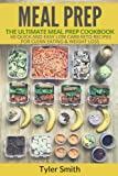 Meal Prep: The Ultimate Meal Prep Cookbook-60 Quick and Easy Low Carb Keto Recipes for Clean Eating & Weight Loss (Volume 1)