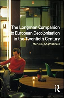 Longman Companion to European Decolonisation in the Twentieth Century (Longman Companions To History)
