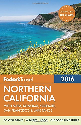Fodor's Northern California 2016: With Napa, Sonoma, Yosemite, San Francisco & Lake Tahoe (Full-color Travel Guide)