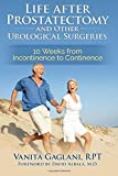 Life after Prostatectomy and Other Urological Surgeries: 10 Weeks from Incontinence to Continence Paperback August 28, 2014