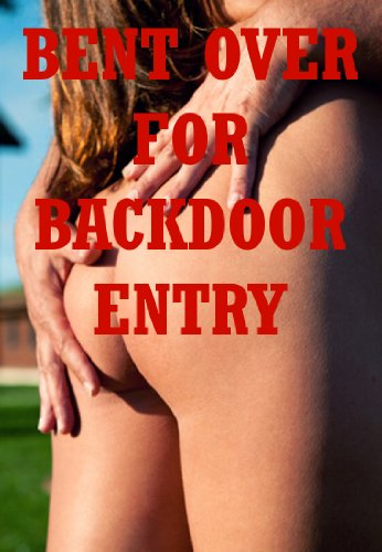 Genial Bent Over For Backdoor Entry: Five First Anal Sex Erotica Stories By [Blitz,